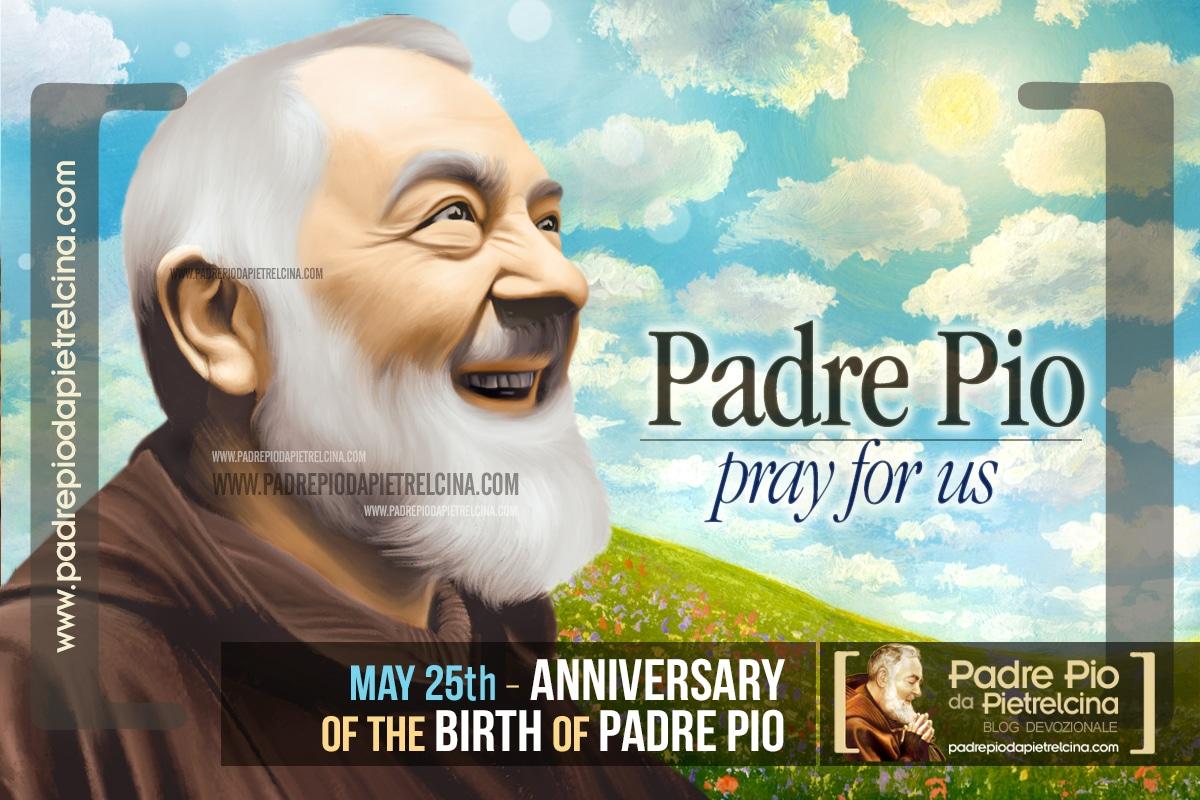 May 25th, the anniversary of the birth of St Padre Pio of Pietrelcina - Prayer