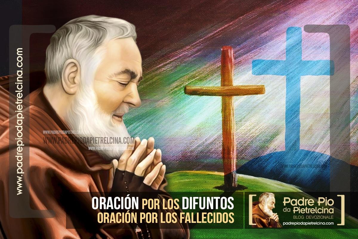 Oración al Padre Pío por los Difuntos † Oración por los Fallecidos