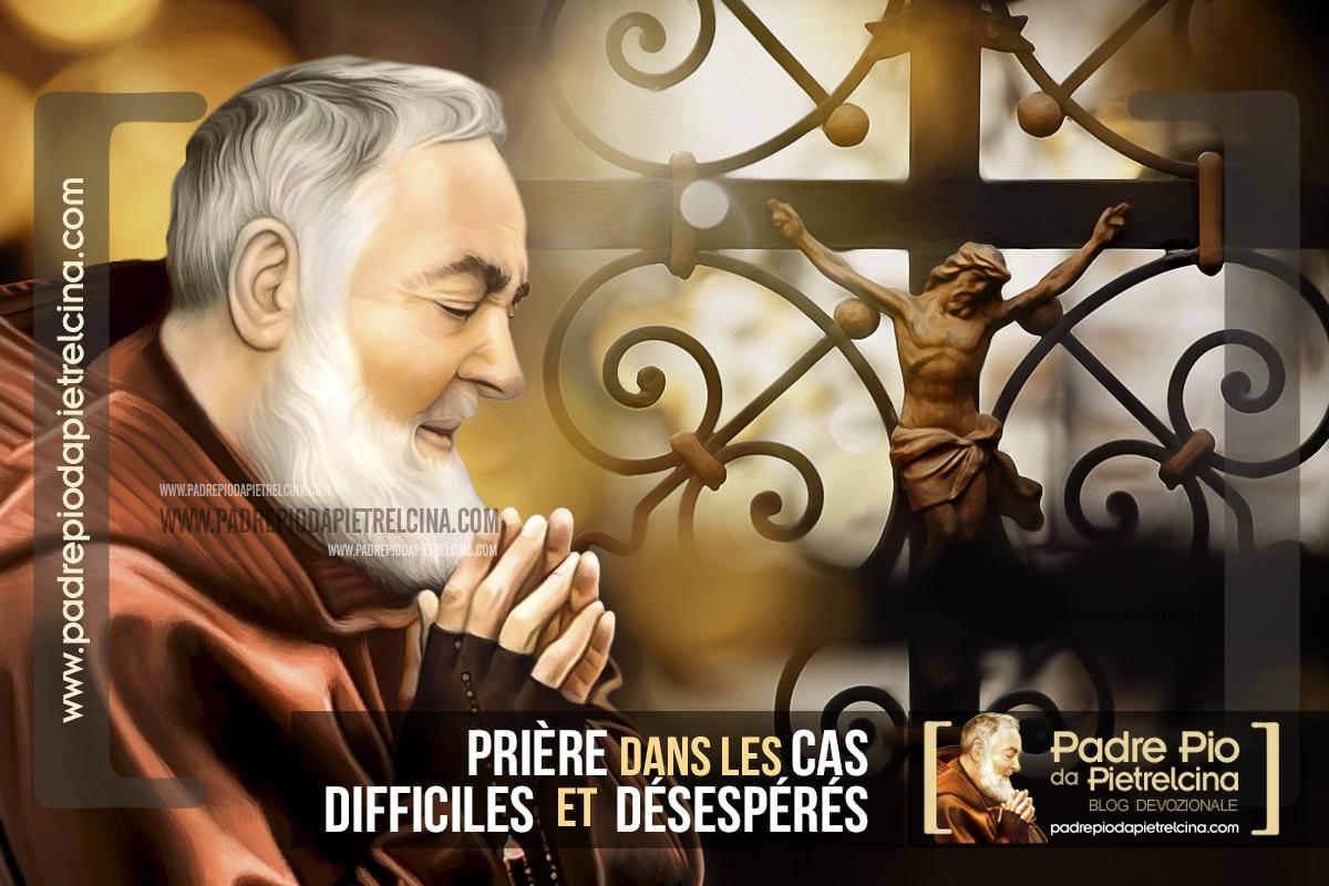 Prière pour les Causes Désespérées et Cas Impossibles à St Padre Pio