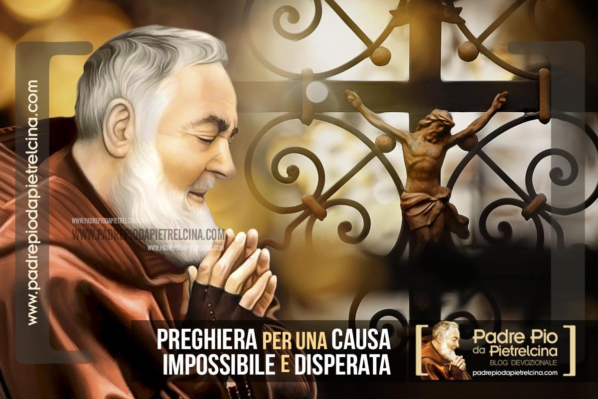 Preghiera a Padre Pio per le Cause Impossibili, Disperate e Urgenti